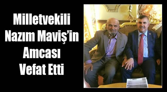 Milletvekili Nazım MAVİŞ'in amcası Vefat Etti.
