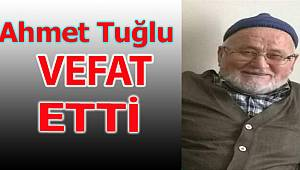 Ahmet Tuğlu Vefat Etti