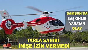 Samsun'da Şaşırtan Olay  Ambulans Helikoptere İzin Vermedi Detaylar..