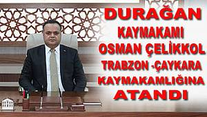 Durağan Kaymakamı Osman ÇELİKKOL  Çaykara Kaymakamlığına Atandı.