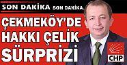 Çekmeköyde CHP Hakkı ÇELİK  dedi.